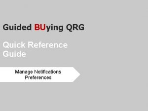 Guided BUying QRG Quick Reference Guide Manage Notifications