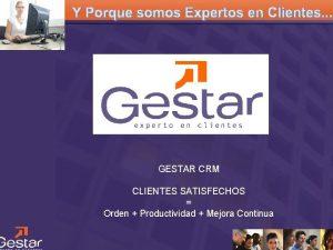GESTAR CRM CLIENTES SATISFECHOS Orden Productividad Mejora Continua