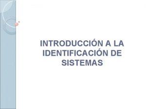 INTRODUCCIN A LA IDENTIFICACIN DE SISTEMAS Identificacin y