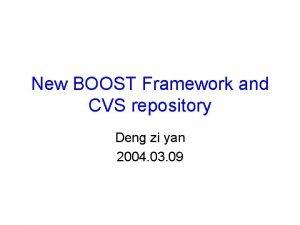 New BOOST Framework and CVS repository Deng zi
