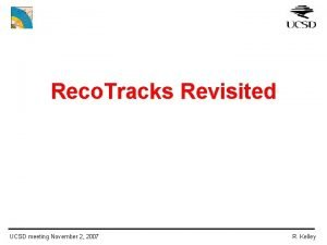 Reco Tracks Revisited UCSD meeting November 2 2007