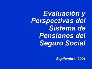 Evaluacin y Perspectivas del Sistema de Pensiones del