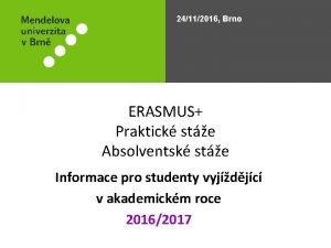 24112016 Brno ERASMUS Praktick ste Absolventsk ste Informace