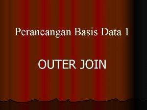 Perancangan Basis Data 1 OUTER JOIN Right Outer