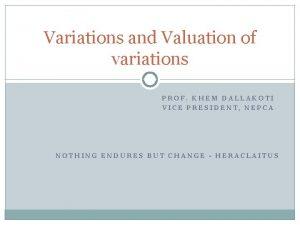 Variations and Valuation of variations PROF KHEM DALLAKOTI