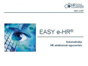 EASY eHR EASY eHR Automatizlja HR adatbzist egyszeren