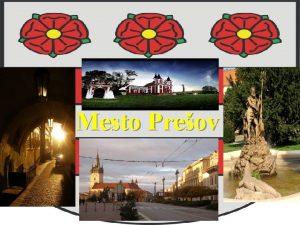Mesto Preov Histrian Preov patr medzi najvznamnejie centr