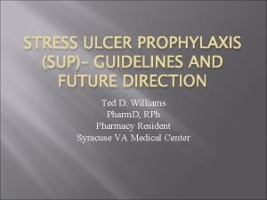 STRESS ULCER PROPHYLAXIS SUP GUIDELINES AND FUTURE DIRECTION