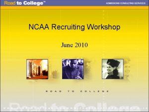 NCAA Recruiting Workshop June 2010 Agenda NCAA Guidelines