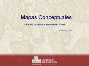 Mapas Conceptuales Mtra Ma Guadalupe Hernndez Chvez Primavera