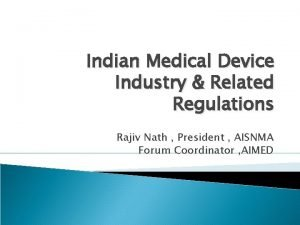 Indian Medical Device Industry Related Regulations Rajiv Nath