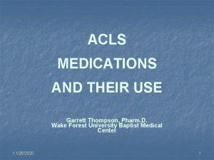 ACLS MEDICATIONS AND THEIR USE Garrett Thompson Pharm
