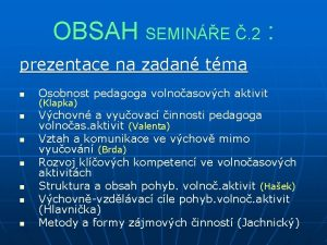 OBSAH SEMINE 2 prezentace na zadan tma n