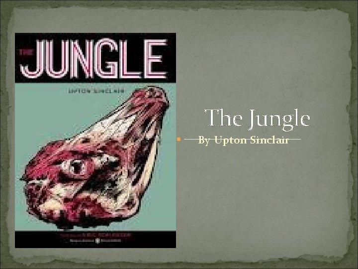 The Jungle By Upton Sinclair Upton Sinclair Born