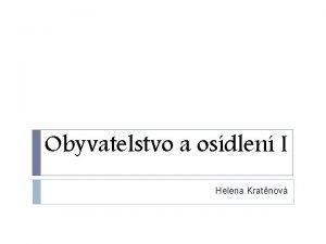 Obyvatelstvo a osdlen I Helena Kratnov Podmnky udlen