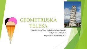 GEOMETRIJSKA TELESA Pripravili Mojca Vitez Metka Kuk in