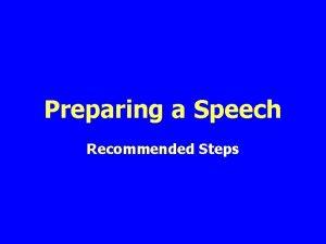 Preparing a Speech Recommended Steps Steps Speech Preparation