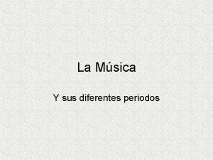 La Msica Y sus diferentes periodos La msica