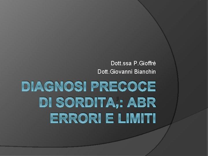 Dott ssa P Gioffr Dott Giovanni Bianchin DIAGNOSI