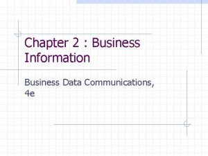 Chapter 2 Business Information Business Data Communications 4
