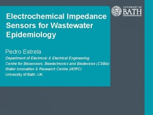 Electrochemical Impedance Sensors for Wastewater Epidemiology Pedro Estrela