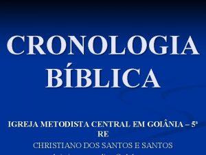 CRONOLOGIA BBLICA IGREJA METODISTA CENTRAL EM GOI NIA