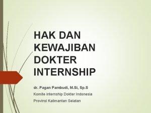 HAK DAN KEWAJIBAN DOKTER INTERNSHIP dr Pagan Pambudi