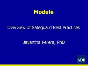 Module Overview of Safeguard Best Practices Jayantha Perera