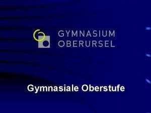 Gymnasiale Oberstufe Gymnasium Oberursel Zulassungsbedingungen zur Qualifikationsphase 1