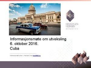 Informasjonsmte om utveksling 6 oktober 2016 Cuba Internasjonalt