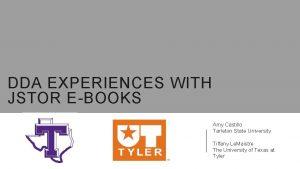 DDA EXPERIENCES WITH JSTOR EBOOKS Amy Castillo Tarleton