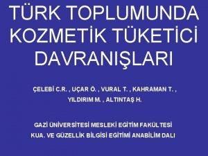 TRK TOPLUMUNDA KOZMETK TKETC DAVRANILARI ELEB C R