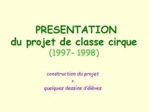 PRESENTATION du projet de classe cirque 1997 1998