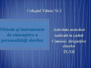 Colegiul Tehnic Nr 2 Metode i instrumente de