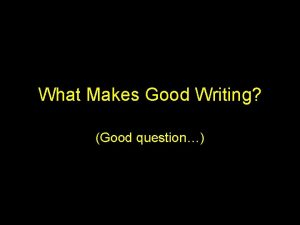 What Makes Good Writing Good question Good Writing