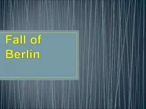 Fall of Berlin Battle of Berlin Basic Info