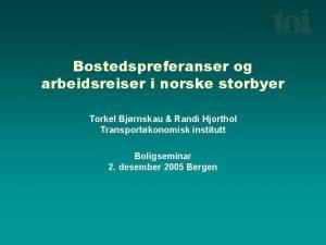 Bostedspreferanser og arbeidsreiser i norske storbyer Torkel Bjrnskau