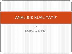 ANALISIS KUALITATIF BY NURASIA ILHAM PENDAHULUAN Terdapat dua