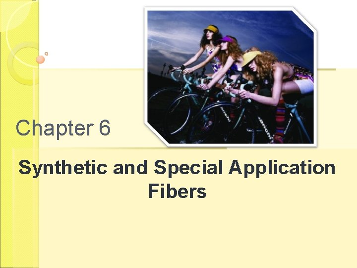Chapter 6 Synthetic and Special Application Fibers Synthetic