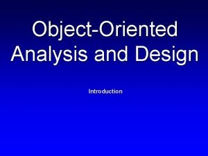 ObjectOriented Analysis and Design Introduction Topics and skills