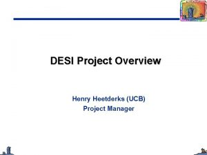 DESI Project Overview Henry Heetderks UCB Project Manager