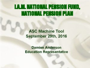 I A M NATIONAL PENSION FUND NATIONAL PENSION