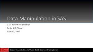 Data Manipulation in SAS CTSI BERD Core Seminar