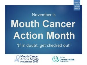 Mouth Cancer Action Month November is Mouth Cancer