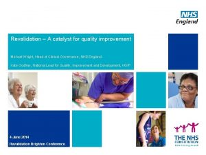 Revalidation A catalyst for quality improvement Michael Wright