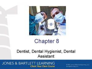 Chapter 8 Dentist Dental Hygienist Dental Assistant U