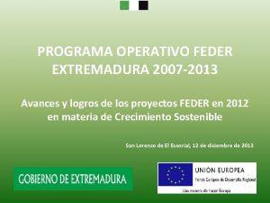 PROGRAMA OPERATIVO FEDER EXTREMADURA 2007 2013 Avances y