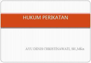 HUKUM PERIKATAN AYU DENIS CHRISTINAWATI SH MKn Pengertian