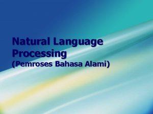 Natural Language Processing Pemroses Bahasa Alami Definisi Pemroses