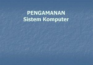 PENGAMANAN Sistem Komputer Kontrak Kuliah Tujuan Mata Kuliah